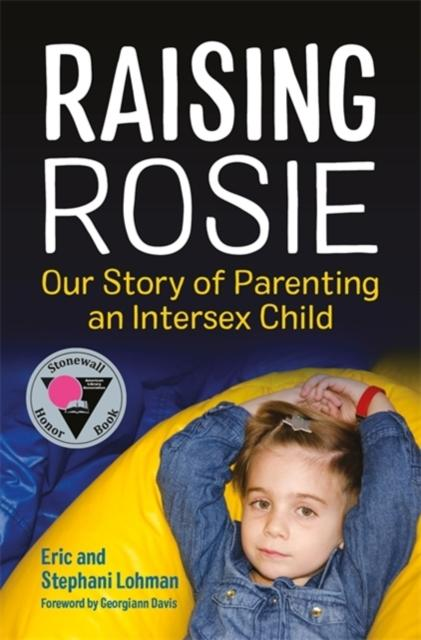 Raising Rosie : Our Story of Parenting an Intersex Child by Stephani Lohman