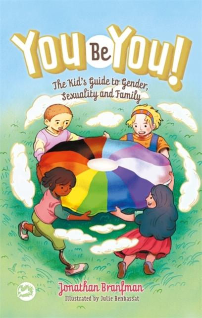 You Be You! : The Kid's Guide to Gender, Sexuality, and Family by Jonathan Branfman