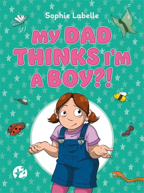 My Dad Thinks I'm a Boy?! : A TRANS Positive Children's Book