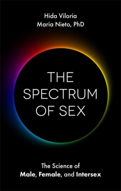 The Spectrum of Sex : The Science of Male, Female, and Intersex by Hida Viloria, Maria Nieto