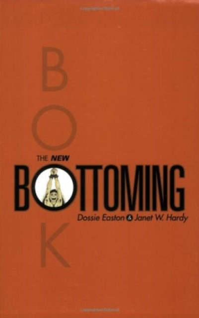 The New Bottoming Book by Janet W. Hardy, Dossie Easton