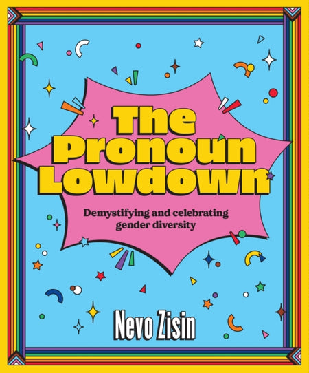 The Pronoun Lowdown : Demystifying and celebrating gender diversity