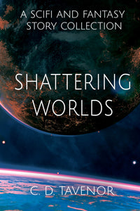 Shattering Worlds: A SciFi and Fantasy Short Story Collection