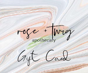 rose + twig apothecary gift card - rose + twig apothecary