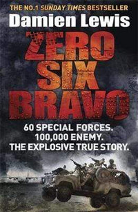 Zero Six Bravo : 60 Special Forces. 100,000 Enemy. The Explosive True Story Snatcher Online Shopping South Africa