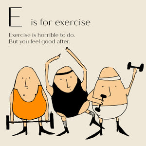 E is for Exercise - High Quality Art Print