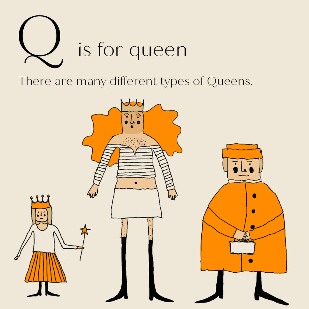 Q is for Queen - High Quality Art Print