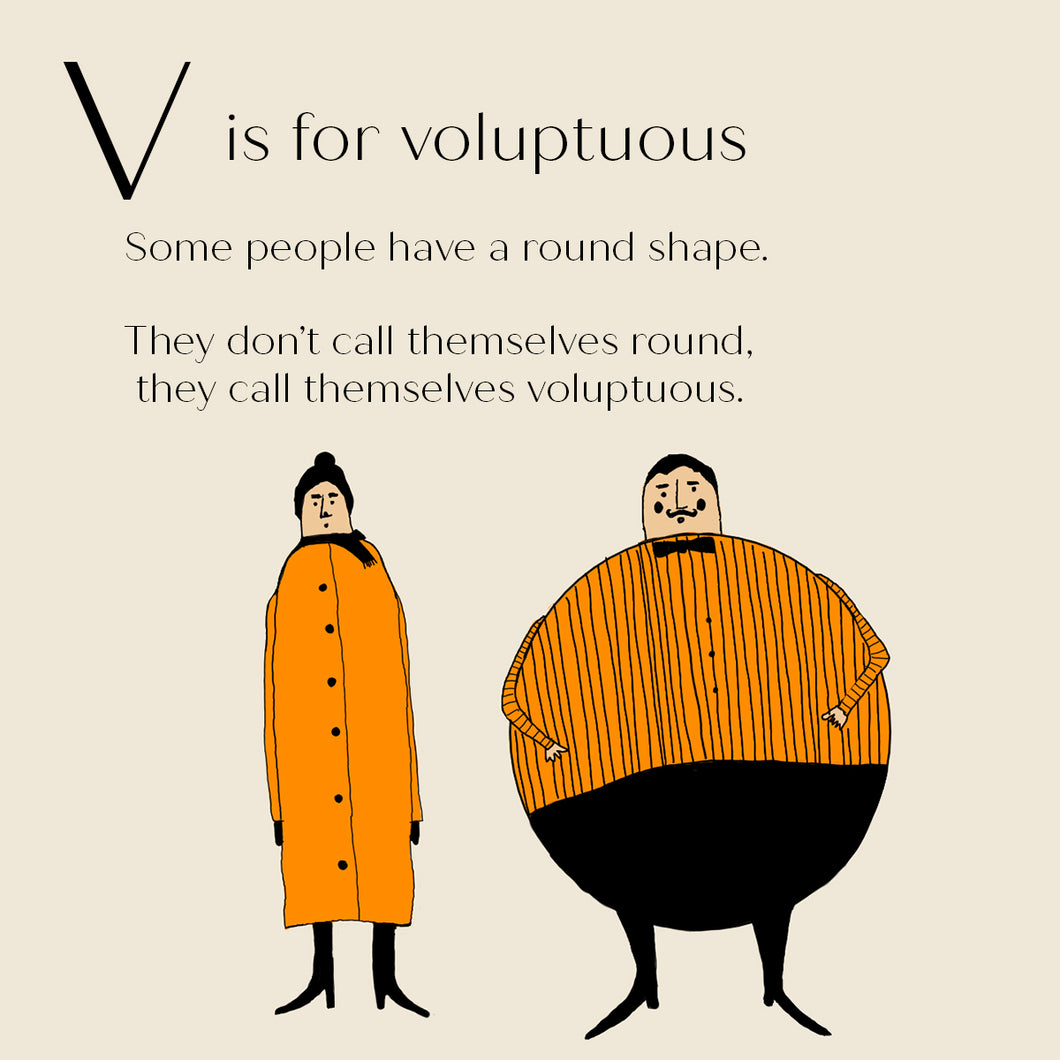 V is for Voluptuous - High Quality Art Print