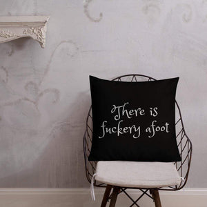 There is Fuckery Afoot Pillow 22×22 Deven Rue