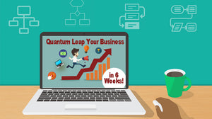 Quantum Leap Your Business in 6 Weeks