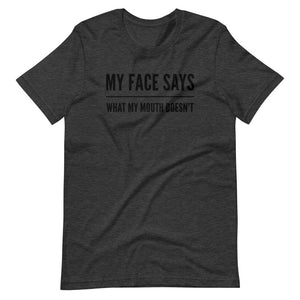 My Face Says What My Mouth Doesn't - Short-Sleeve Unisex T-Shirt
