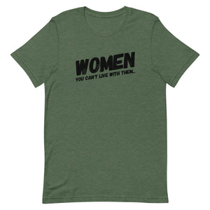 Women, You Can't Live With Them - Short-Sleeve Unisex T-Shirt