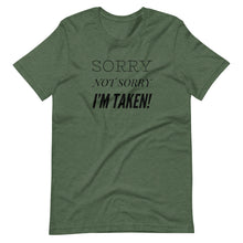 Load image into Gallery viewer, Sorry Not Sorry, I'm Taken - Short-Sleeve Unisex T-Shirt
