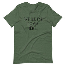 Load image into Gallery viewer, While I'm Down Here... - Short-Sleeve Unisex T-Shirt