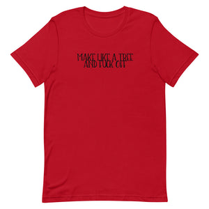 Make Like a Tree and Fuck Off - Short-Sleeve Unisex T-Shirt