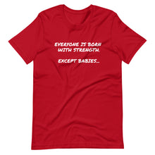 Load image into Gallery viewer, Everyone is Born With Strength - Short-Sleeve Unisex T-Shirt