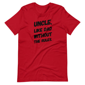 Uncle, Like Dad Without The Rules - Short-Sleeve Unisex T-Shirt