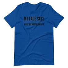 Load image into Gallery viewer, My Face Says What My Mouth Doesn't - Short-Sleeve Unisex T-Shirt