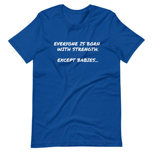 Everyone is Born With Strength - Short-Sleeve Unisex T-Shirt