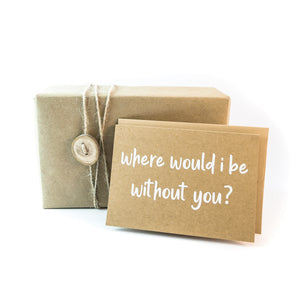 where would i be without you card