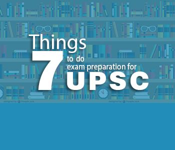 7 Things to do for UPSC Exam Preparations