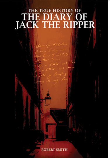 THE TRUE HISTORY OF THE DIARY OF JACK THE RIPPER