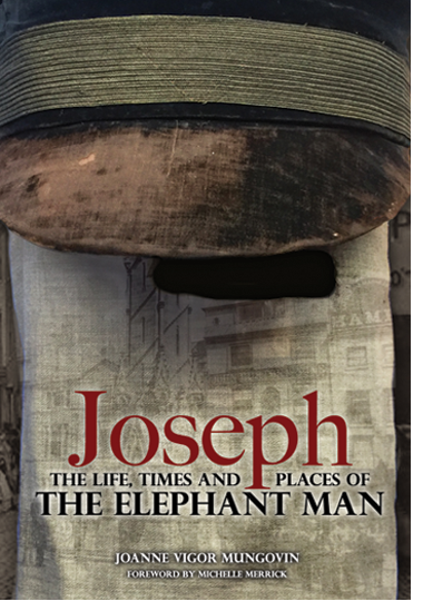 JOSEPH: THE LIFE, TIMES AND PLACES OF THE ELEPHANT MAN