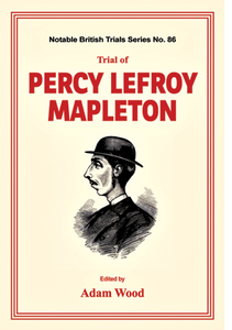 TRIAL OF PERCY LEFROY MAPLETON