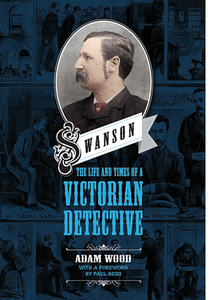 SWANSON: THE LIFE AND TIMES OF A VICTORIAN DETECTIVE