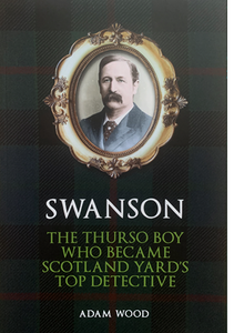 SWANSON: THE THURSO BOY WHO BECAME SCOTLAND YARD'S TOP DETECTIVE