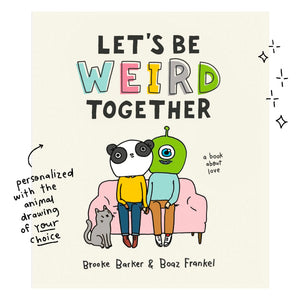 Let's Be Weird Together (with custom drawing)