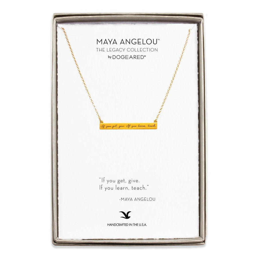 maya angelou if you get, give ID bar quote, gold