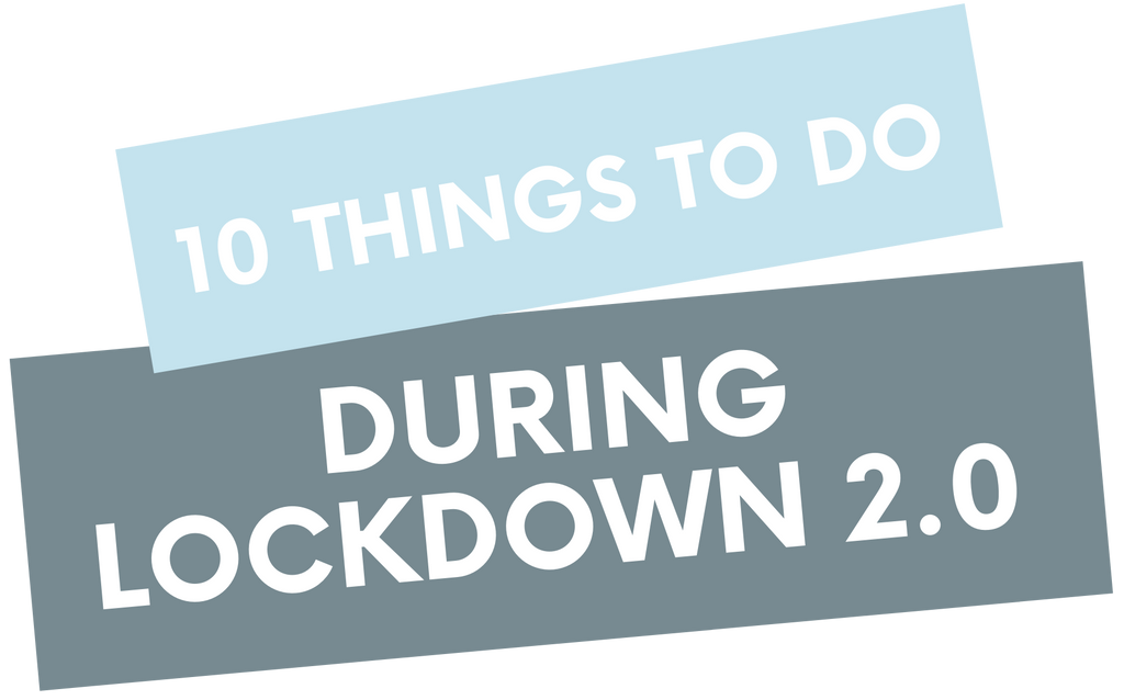 10 Things To Do During Lockdown 2.0