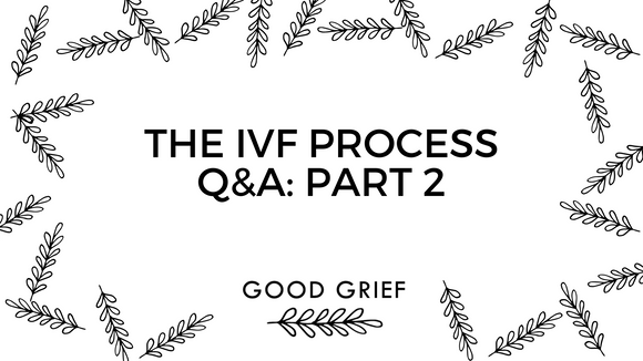 The IVF Process From Someone Who Has Done IVF | Good Grief Journals
