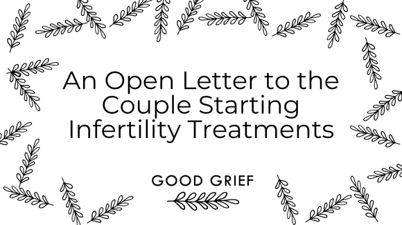 An Open Letter to the Couple Starting Infertility Treatments | Good Grief Journals