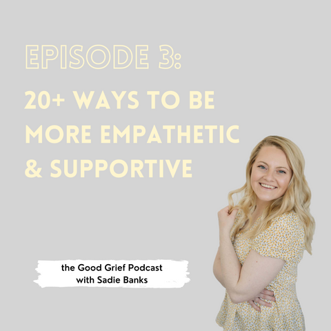 20+ Ways to Be More Empathetic & Supportive   The Good Grief Podcast