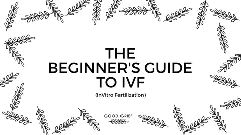 The Beginner's Guide to IVF | Good Grief Journals