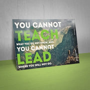 """You cannot teach what you do not know, and you cannot lead where you will not go."""