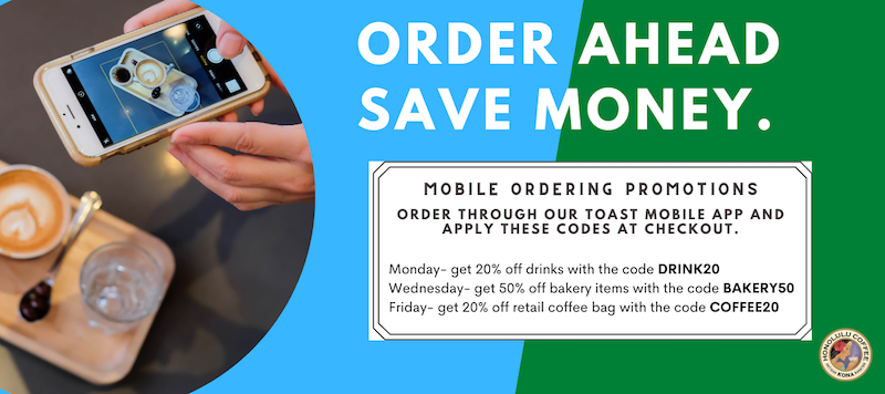 Order Ahead, Save Money with Our Weekly Deals: Monday save 20% on drinks with DRINK20, Wednesday save 50% on bakery items with BAKERY50, Friday save 20% on retail coffee bags with COFFEE20 when you order online through TOAST.
