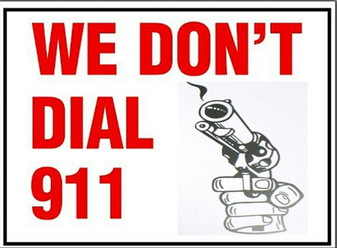 "We Don't Dial 911 GUN Warning Sign 9""x12"" Red White Black Weather Resistant"
