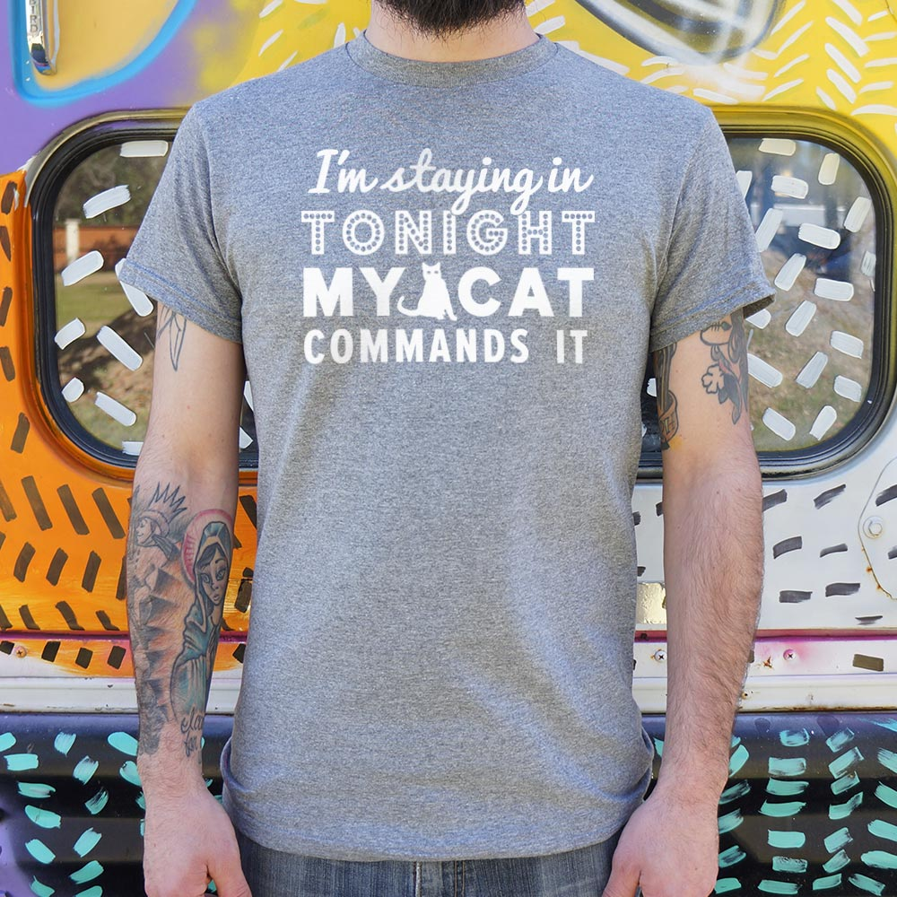 I'm Staying In Tonight My Cat Commands It T-Shirt (Mens).