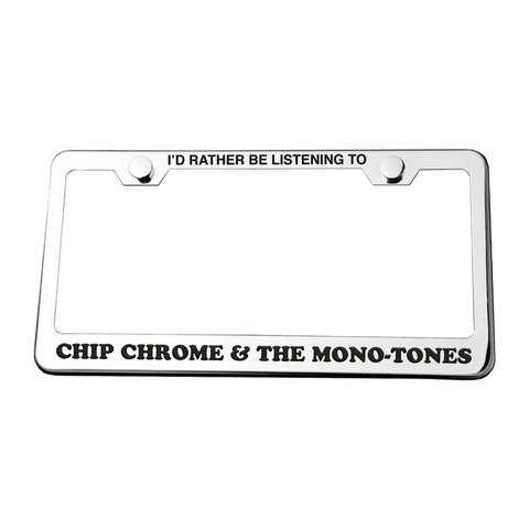 SOLD OUT: Chip Chrome - 'I'd Rather Be Listening' License Plate Frame