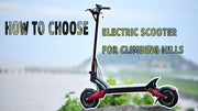 How to Choose Electric Scooter for Climbing Hills?