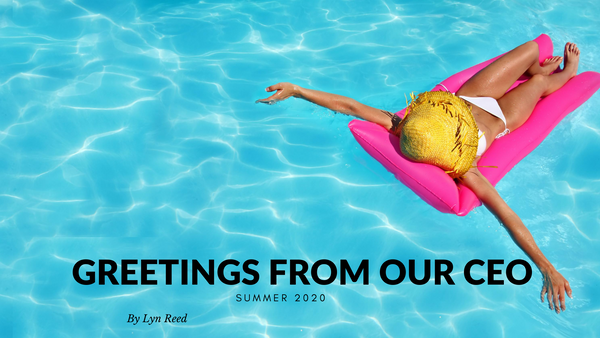 Greetings from our CEO - Summer 2020