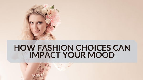 How Fashion Choices Can Impact your Mood