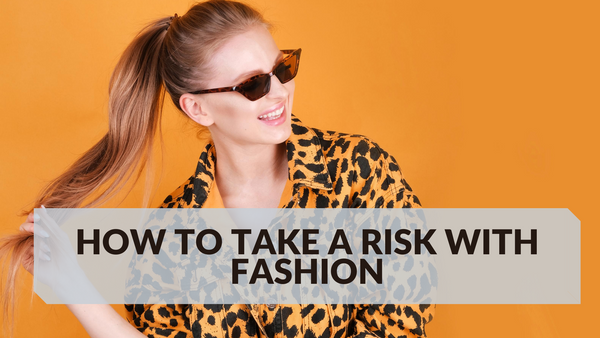 How to Take a Risk with Fashion