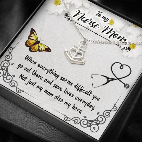 Mom Necklace - Necklace for Mom - My Nurse Mom - When everything seems You Are My Anchor Necklace