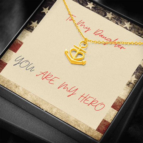 Daughter Necklace - Gift to Daughter - To Daughter Hero Patriotic You Are My Anchor Necklace