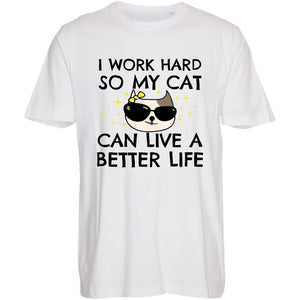 I Work Hard So My Cat Live a Better Life - T-Shirt