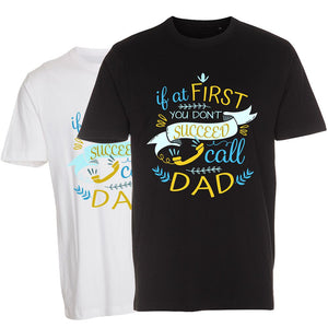 If You Don't Succeed Call Dad - T-Shirt